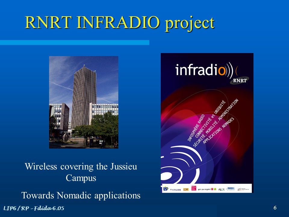 LIP6 / RP – Fdida 6.05 6 RNRT INFRADIO project Wireless covering the Jussieu Campus Towards Nomadic applications