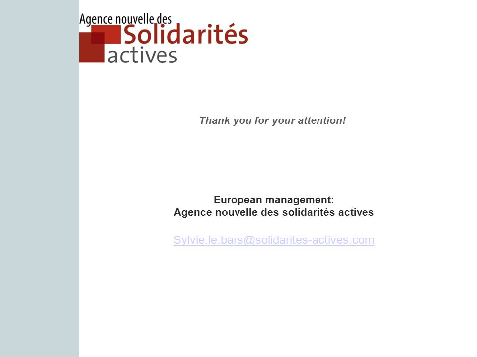 European management: Agence nouvelle des solidarités actives Sylvie.le.bars@solidarites-actives.com Thank you for your attention!