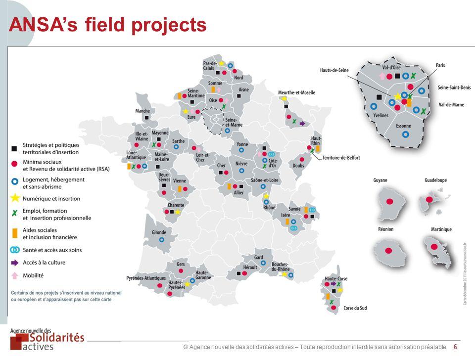 © Agence nouvelle des solidarités actives – Toute reproduction interdite sans autorisation préalable 6 ANSA's field projects