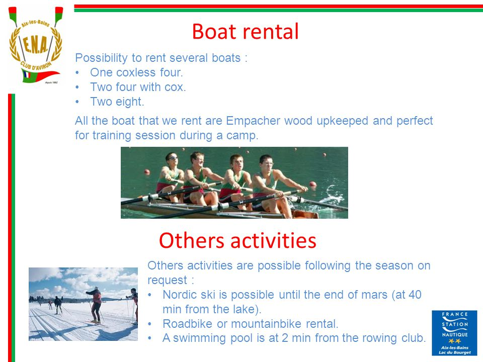 Boat rental Possibility to rent several boats : One coxless four.