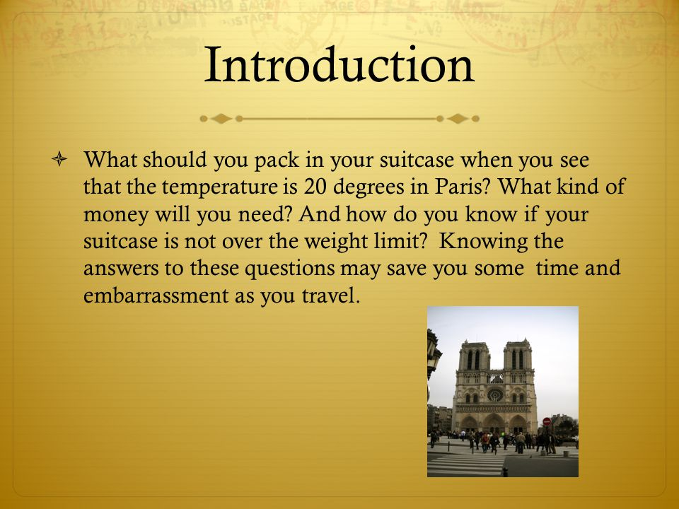 Introduction  What should you pack in your suitcase when you see that the temperature is 20 degrees in Paris.