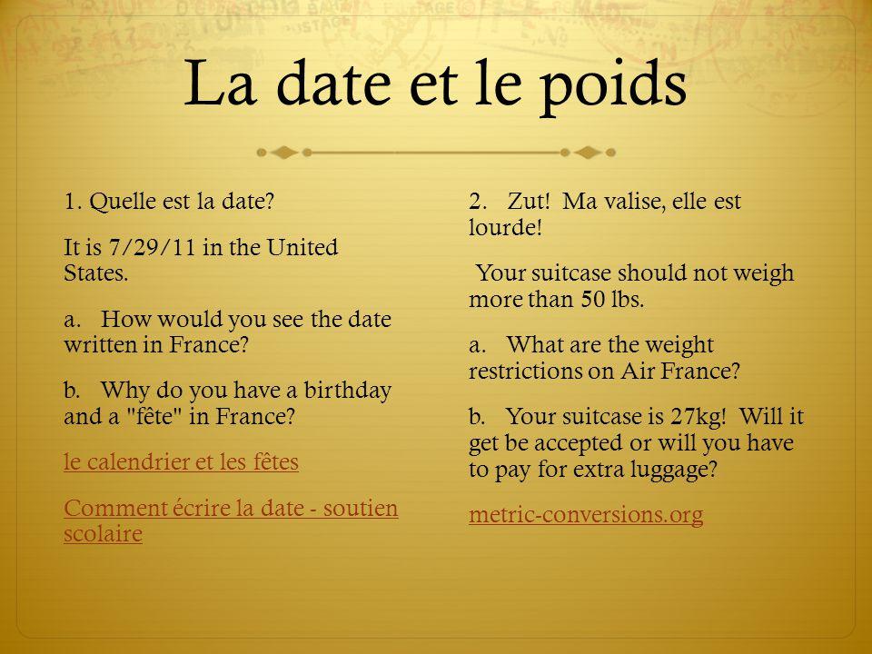 La date et le poids 1. Quelle est la date. It is 7/29/11 in the United States.