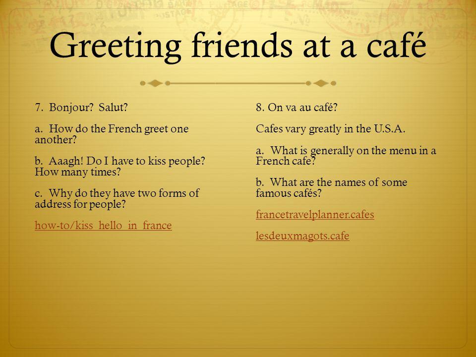 Greeting friends at a café 7. Bonjour. Salut. a.