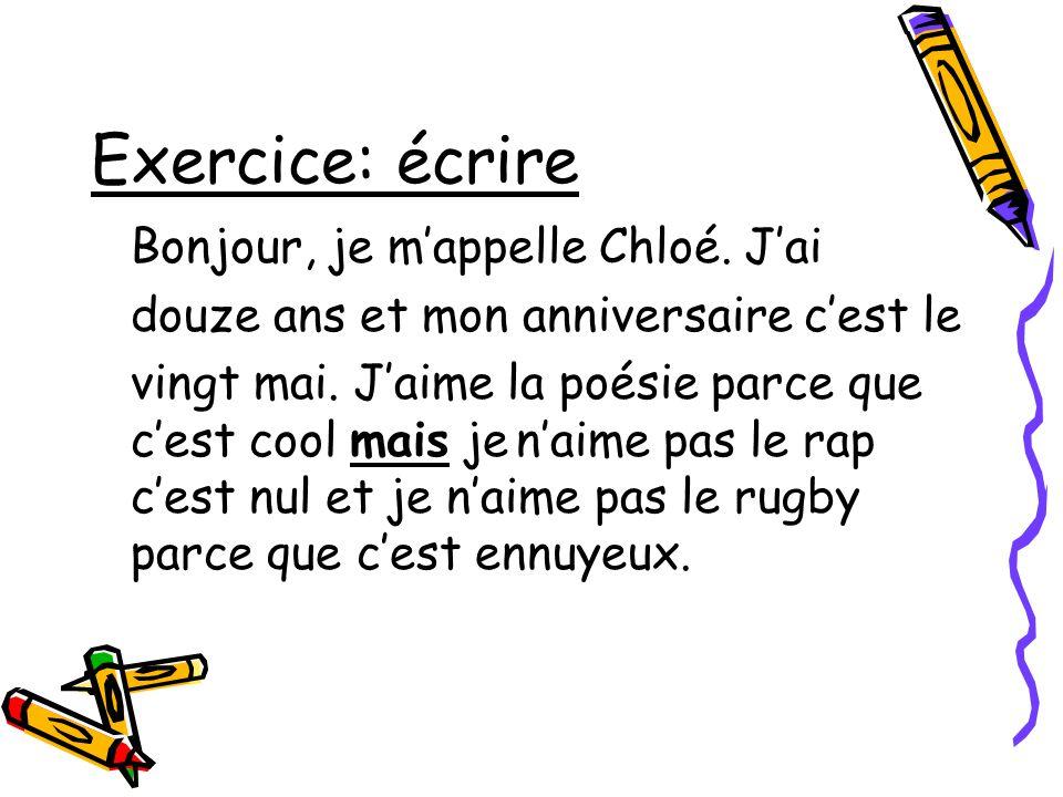 Exercice: écrire Bonjour, je m'appelle Chloé. J'ai douze ans et mon anniversaire c'est le vingt mai. J'aime la poésie parce que c'est cool mais jen'ai