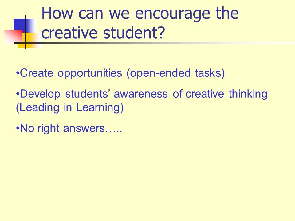 How can we encourage the creative student.