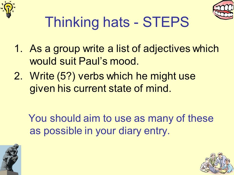 Thinking hats - STEPS 1.As a group write a list of adjectives which would suit Paul's mood.