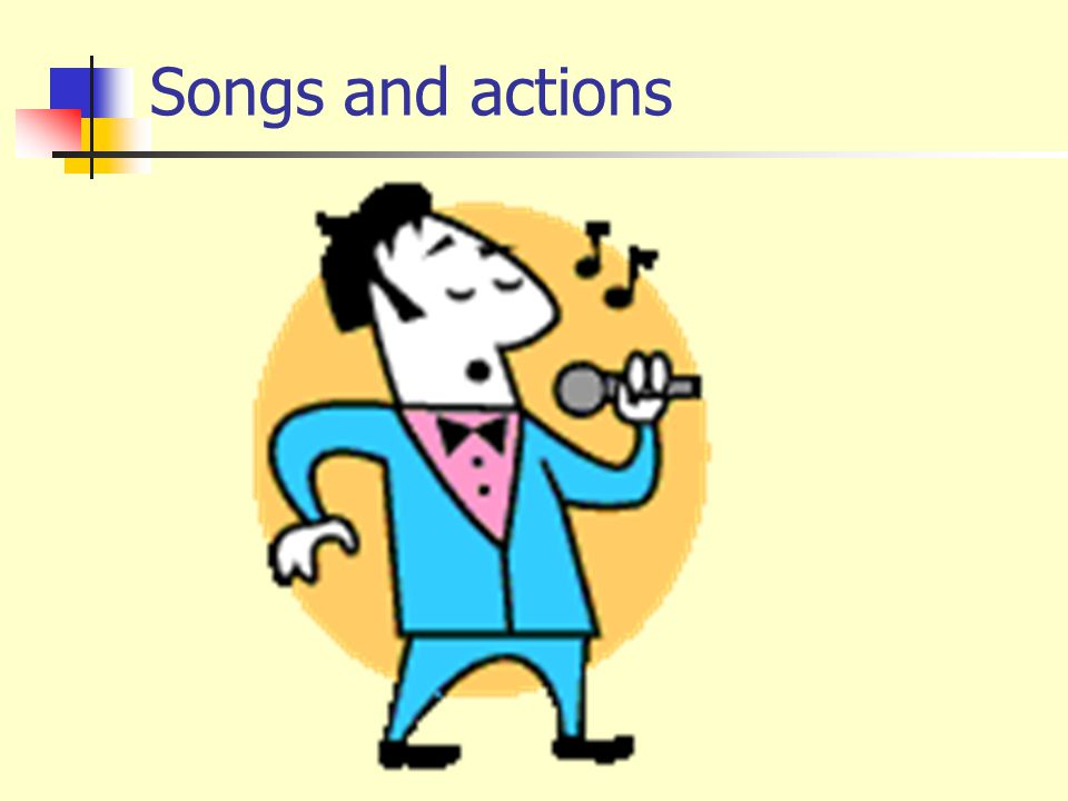 Songs and actions