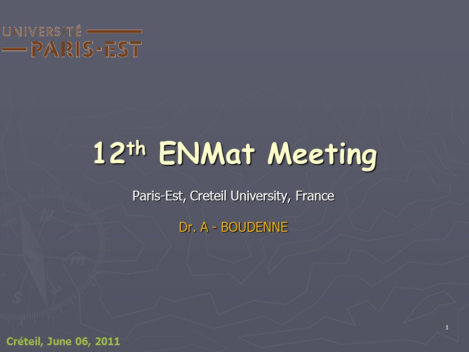 1 12 th ENMat Meeting Paris-Est, Creteil University, France Dr. A - BOUDENNE Créteil, June 06, 2011