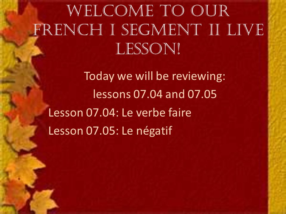 Welcome to our French I Segment II Live Lesson.
