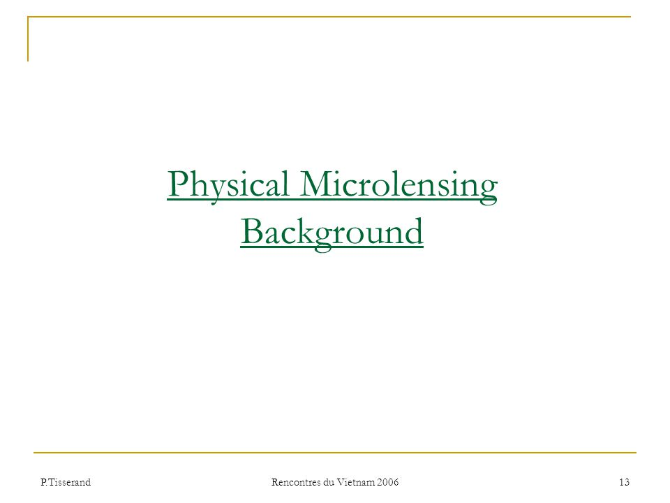 P.Tisserand Rencontres du Vietnam 2006 13 Physical Microlensing Background