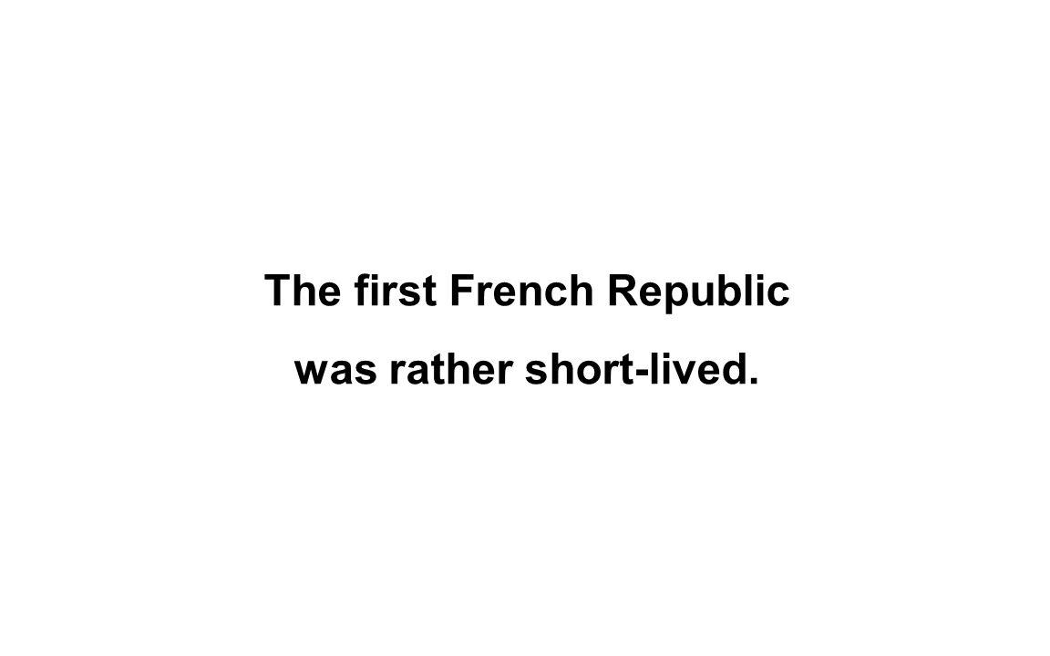 The first French Republic was rather short-lived.