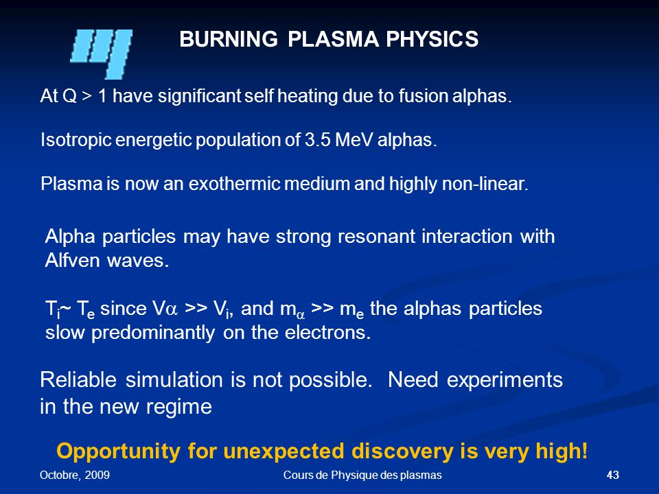 43 BURNING PLASMA PHYSICS At Q > 1 have significant self heating due to fusion alphas.