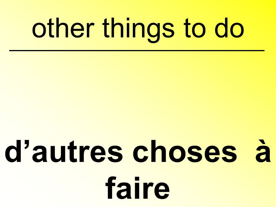 d'autres choses à faire other things to do