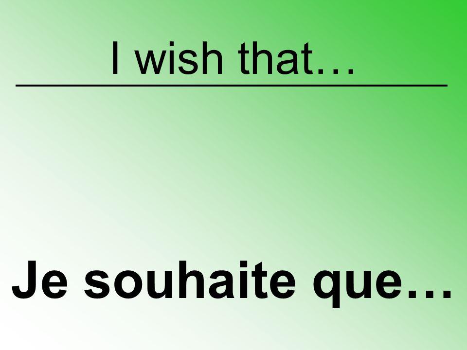 I wish that… Je désire que…