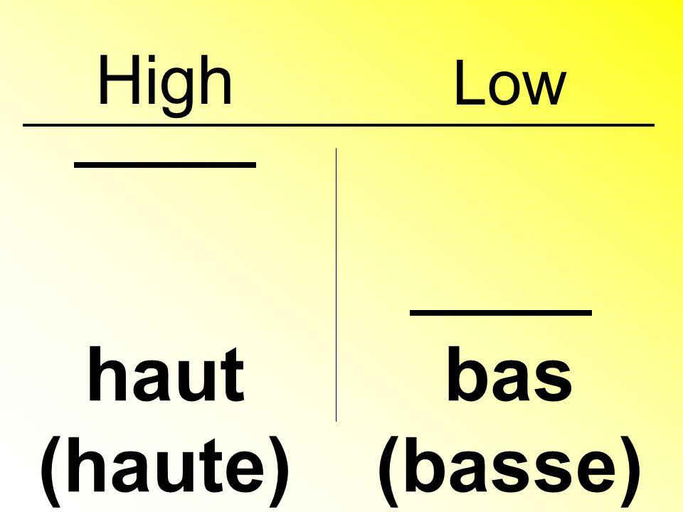 High haut (haute) bas (basse) Low