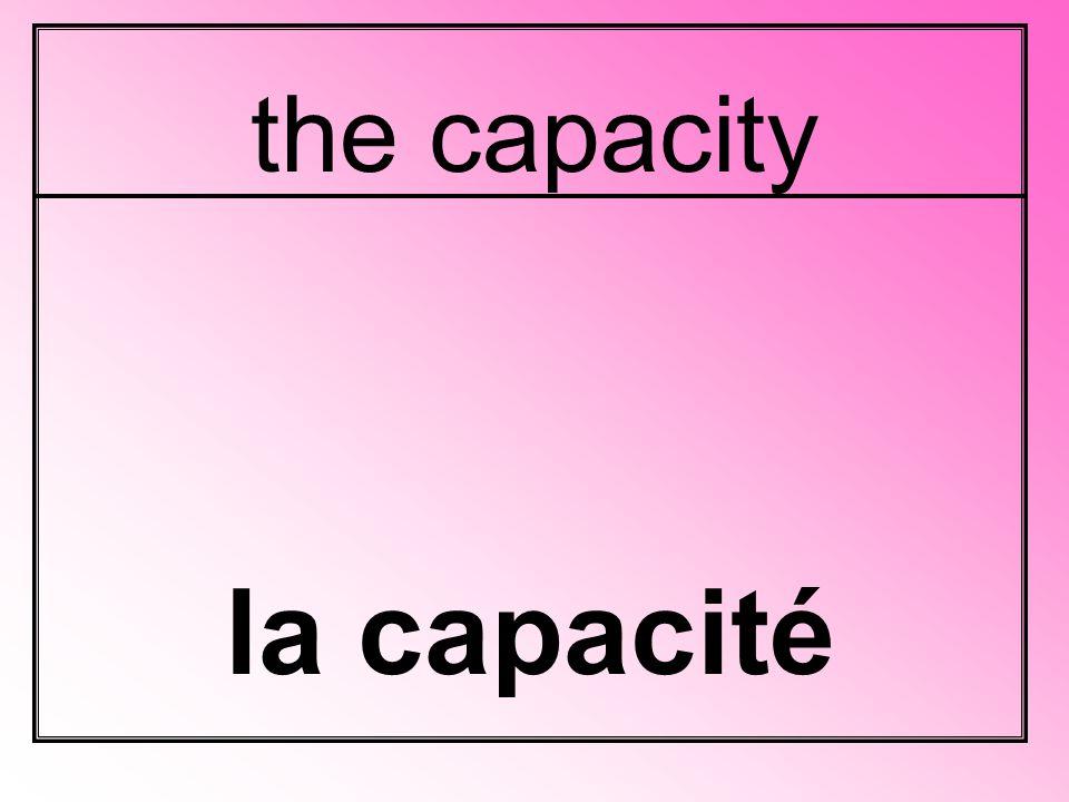 the capacity la capacité