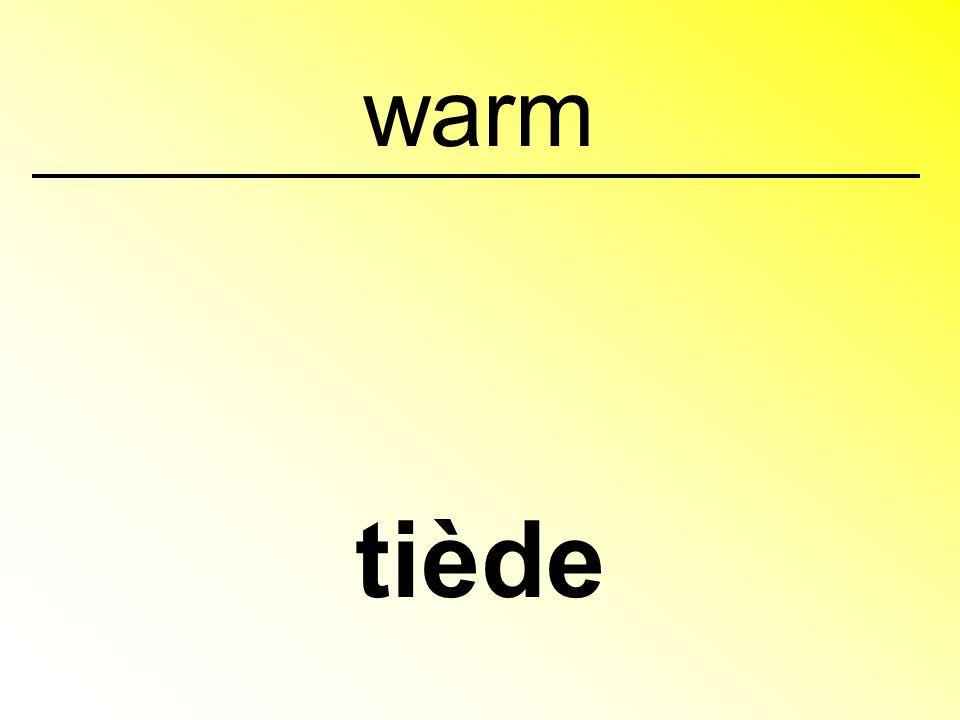 warm tiède
