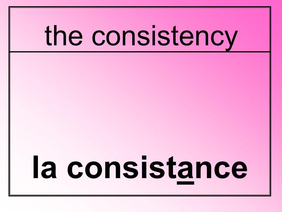 the consistency la consistance