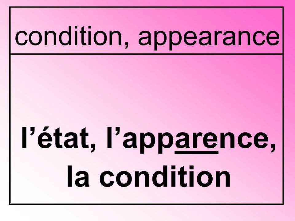condition, appearance l'état, l'apparence, la condition