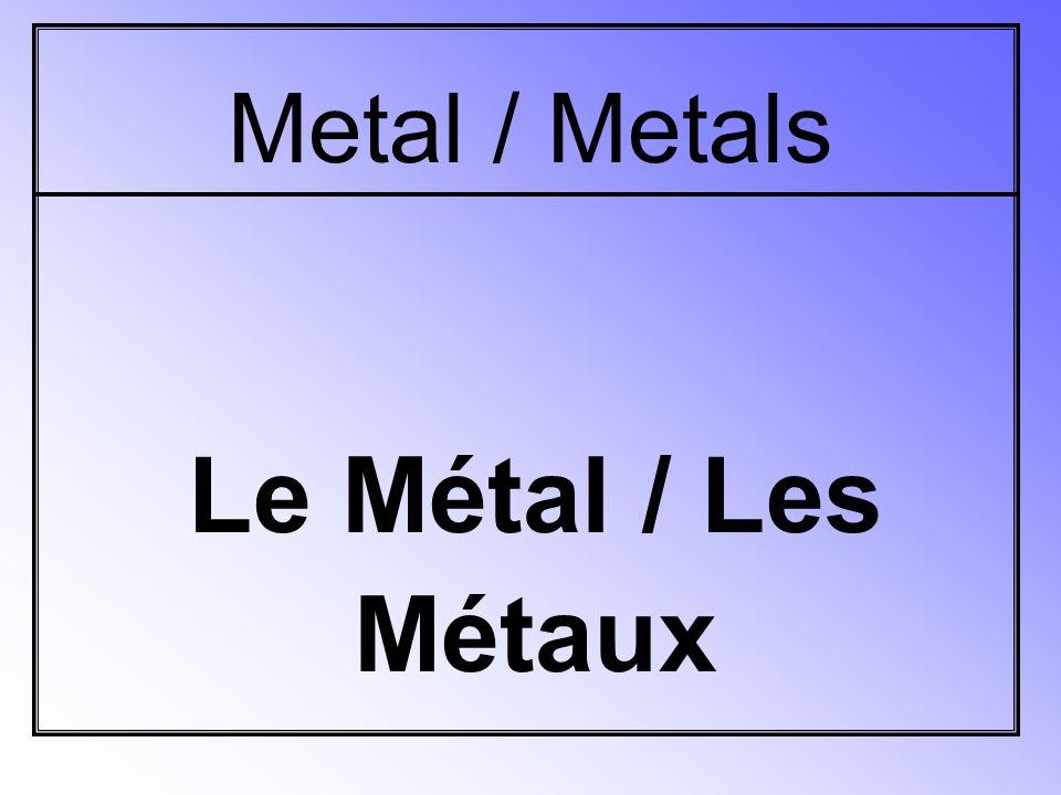 Metal / Metals Le Métal / Les Métaux