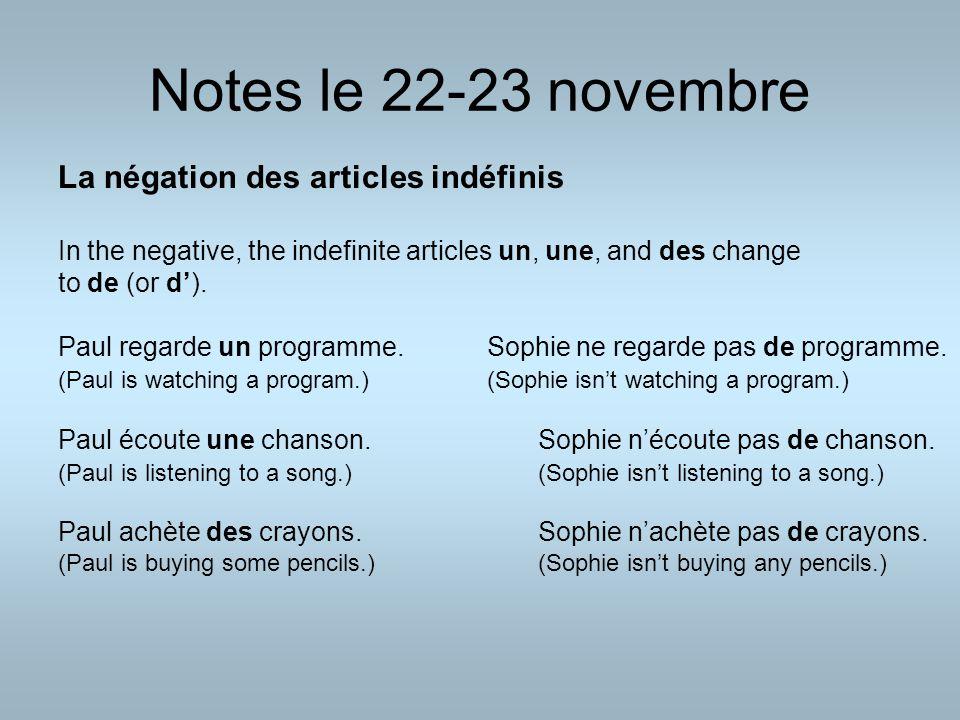 Notes le 22-23 novembre La négation des articles indéfinis In the negative, the indefinite articles un, une, and des change to de (or d').