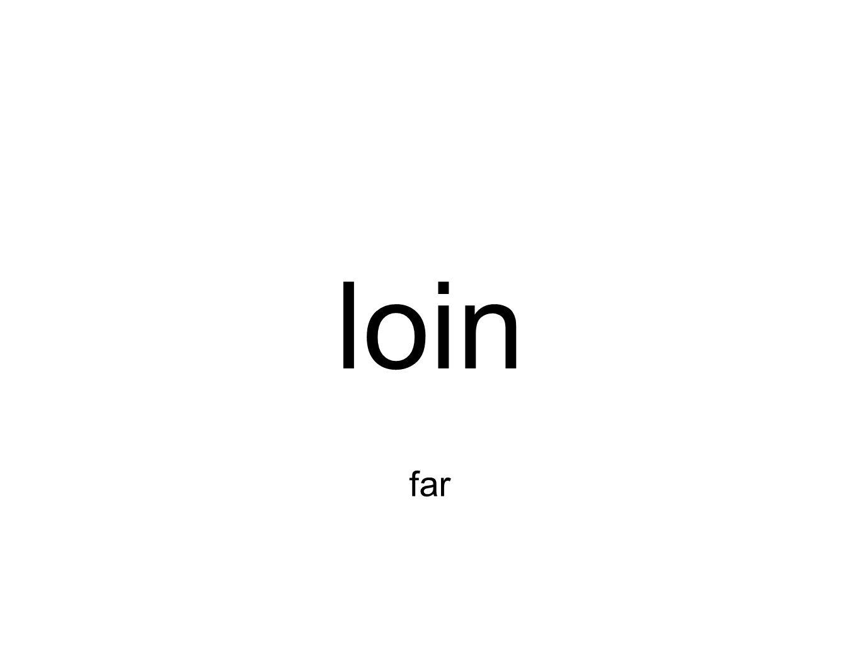 loin far