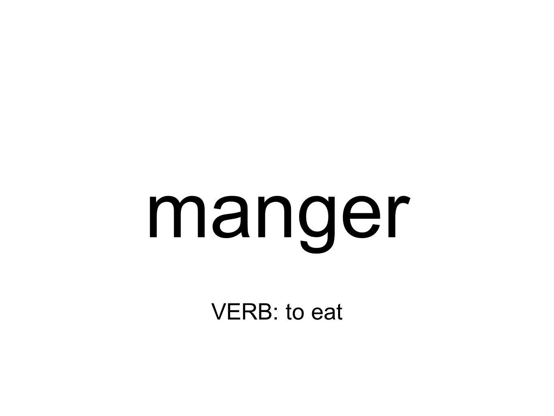 manger VERB: to eat