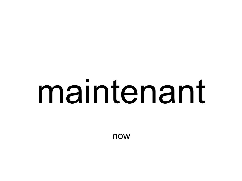 maintenant now