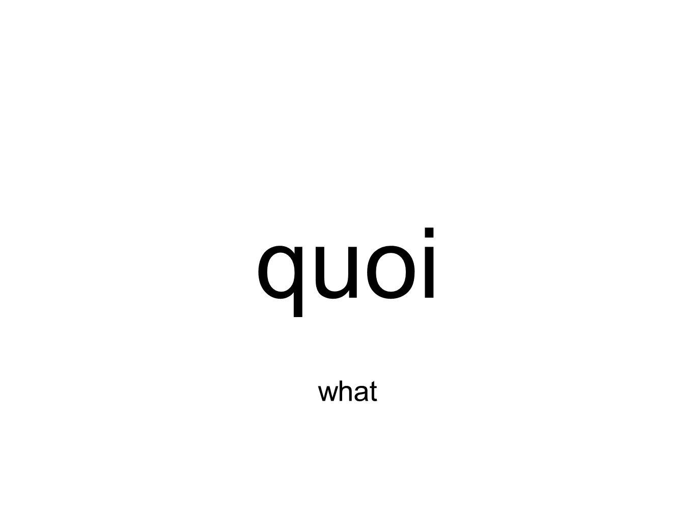 quoi what