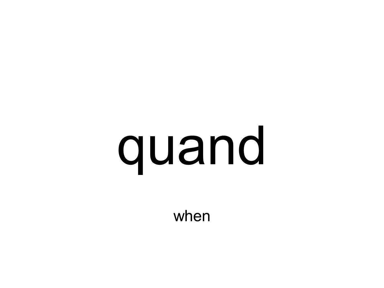 quand when