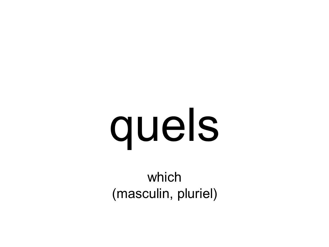 quels which (masculin, pluriel)