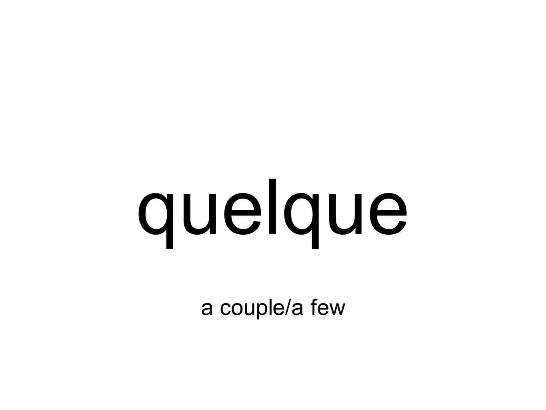 quelque a couple/a few