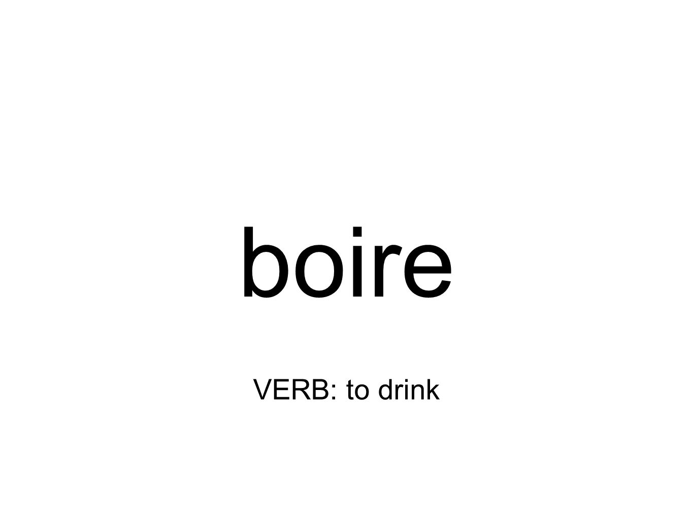 boire VERB: to drink