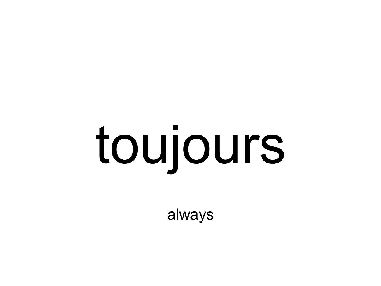 toujours always