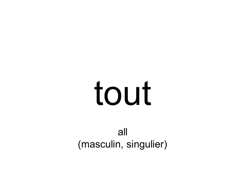 tout all (masculin, singulier)