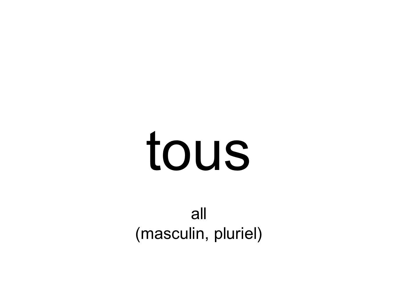 tous all (masculin, pluriel)