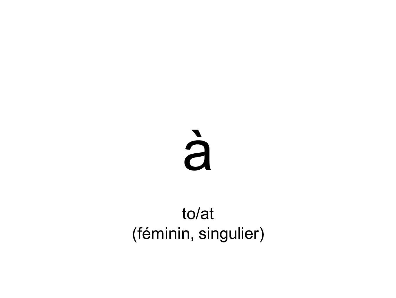 à to/at (féminin, singulier)
