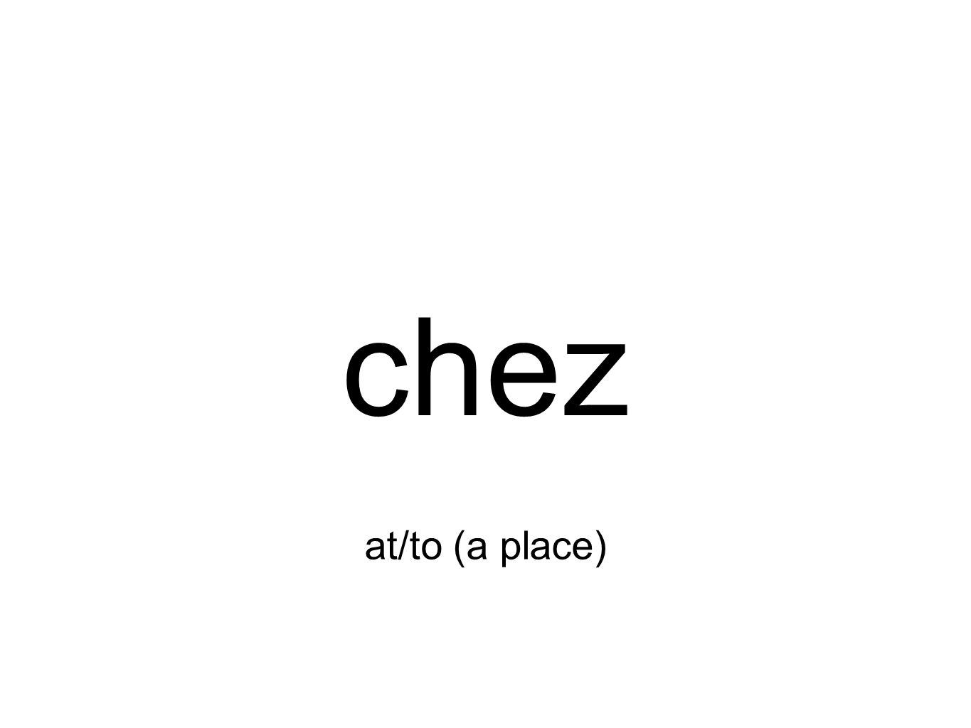 chez at/to (a place)