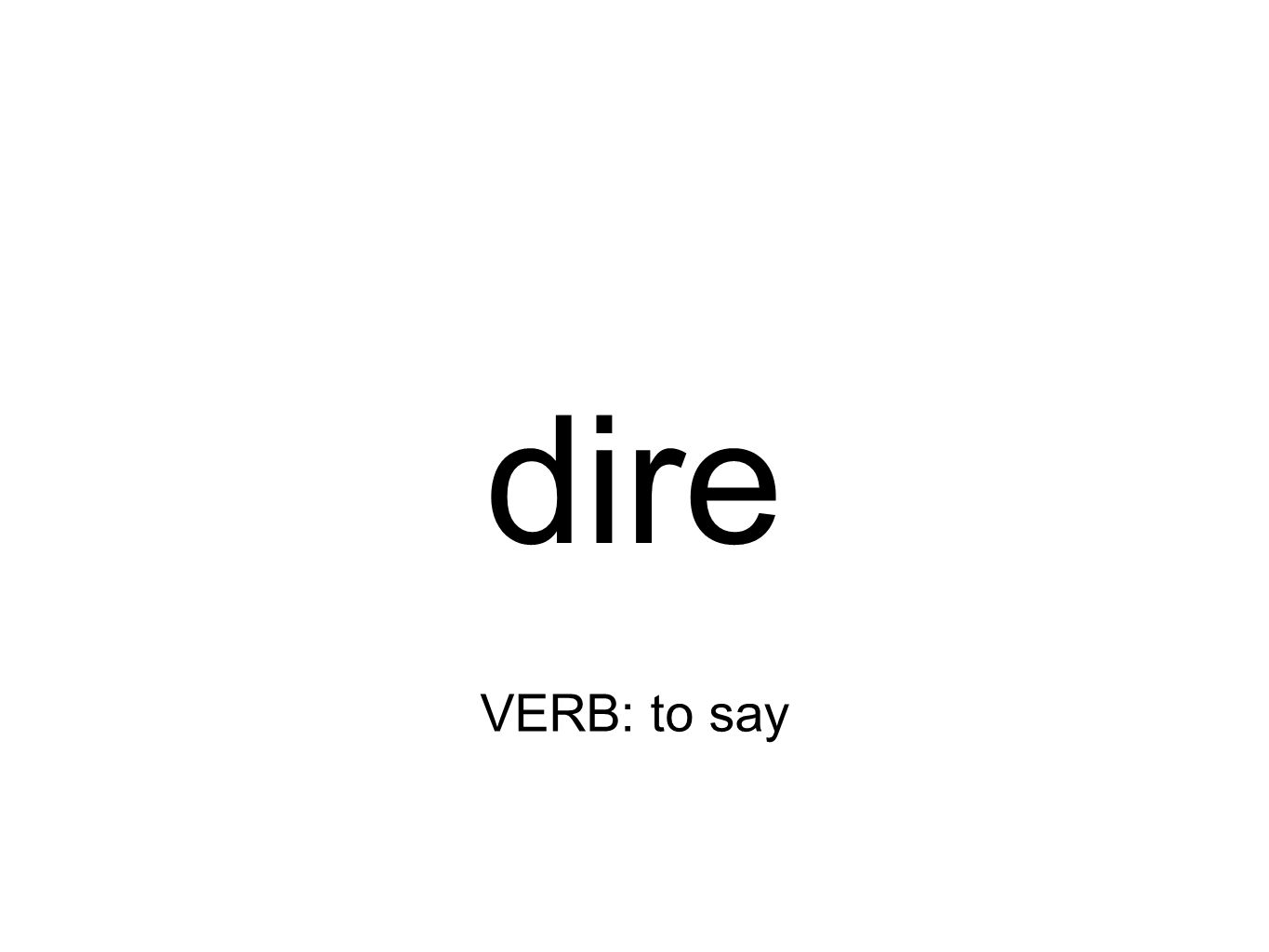 dire VERB: to say