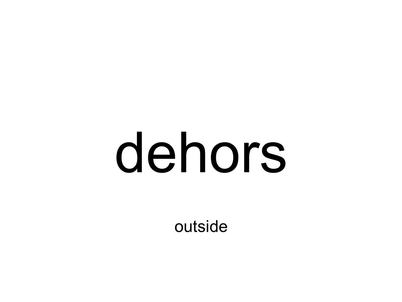 dehors outside