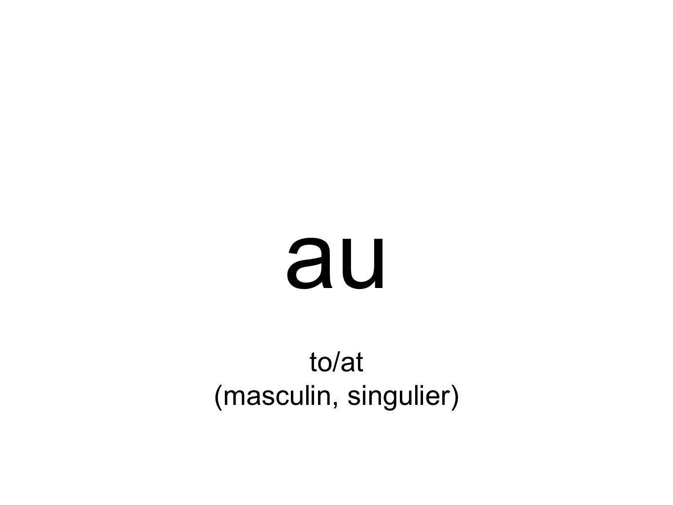 au to/at (masculin, singulier)
