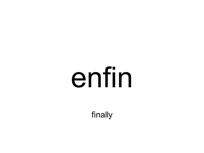 enfin finally