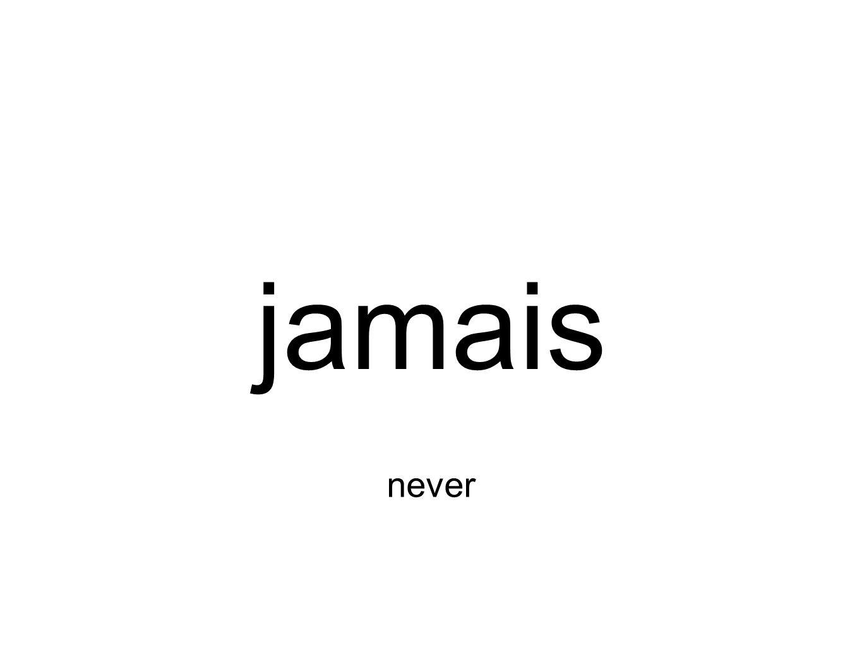 jamais never