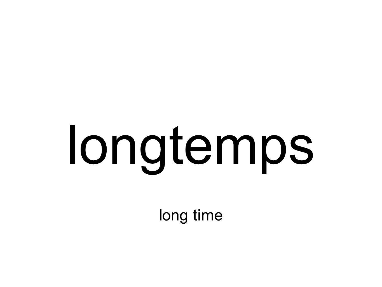 longtemps long time