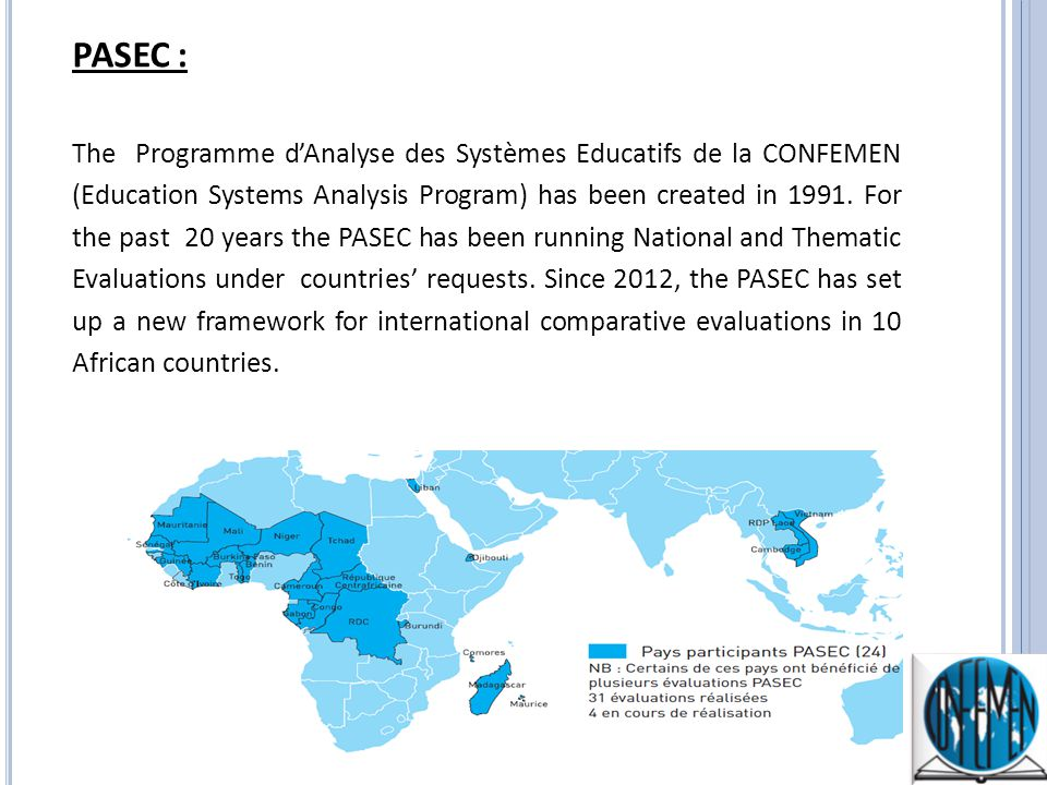 PASEC : The Programme d'Analyse des Systèmes Educatifs de la CONFEMEN (Education Systems Analysis Program) has been created in 1991.