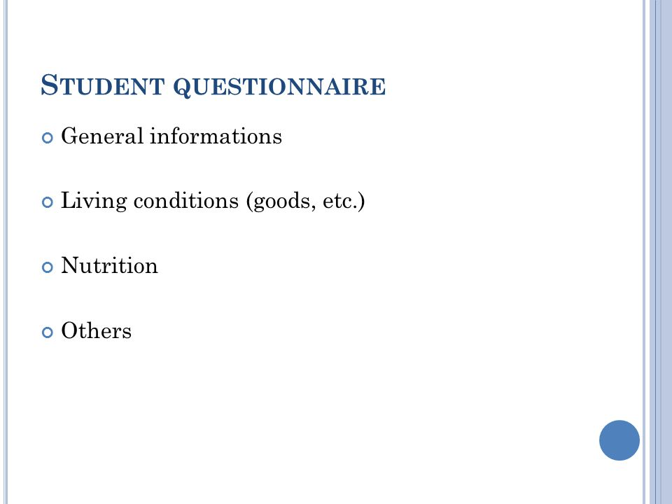 S TUDENT QUESTIONNAIRE General informations Living conditions (goods, etc.) Nutrition Others
