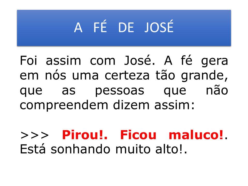 A FÉ DE JOSÉ Foi assim com José.