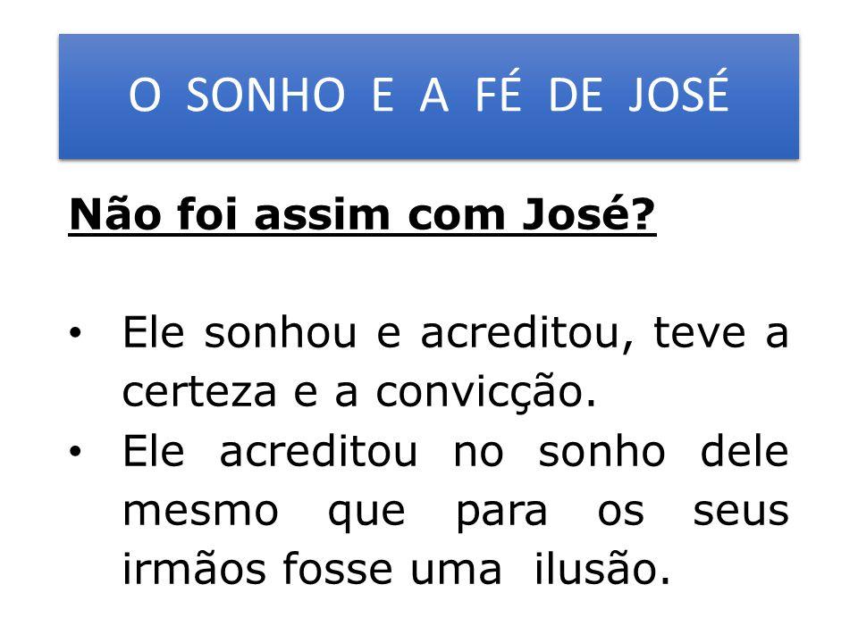 O SONHO E A FÉ DE JOSÉ Não foi assim com José.