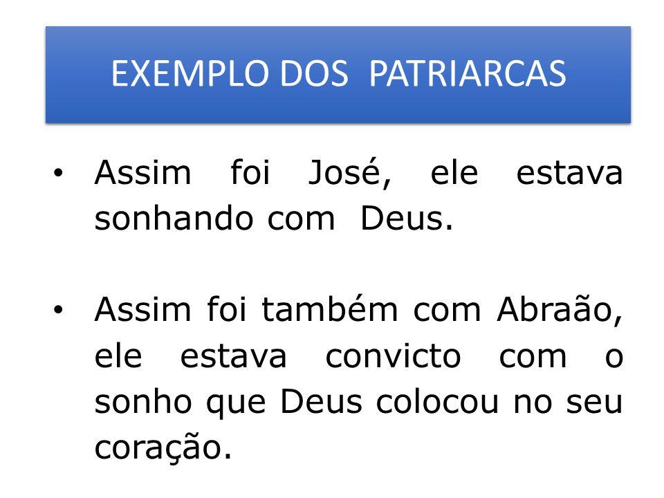 EXEMPLO DOS PATRIARCAS Assim foi José, ele estava sonhando com Deus.