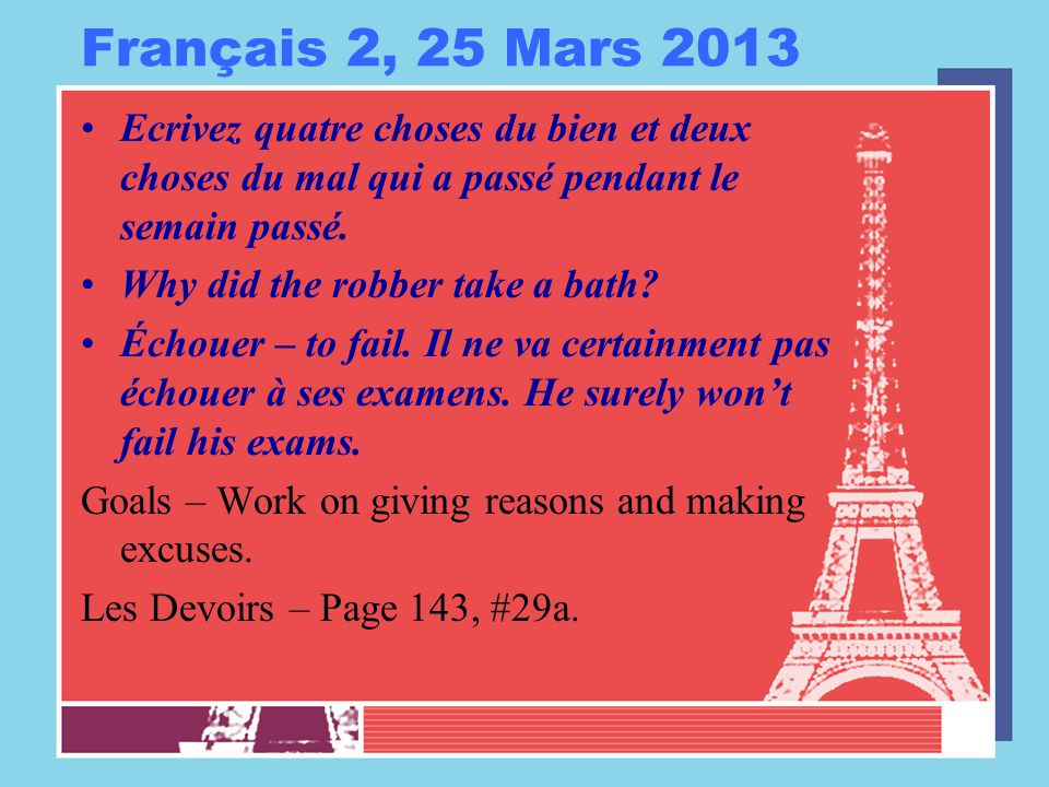 Français 2, 25 Mars 2013 Ecrivez quatre choses du bien et deux choses du mal qui a passé pendant le semain passé.